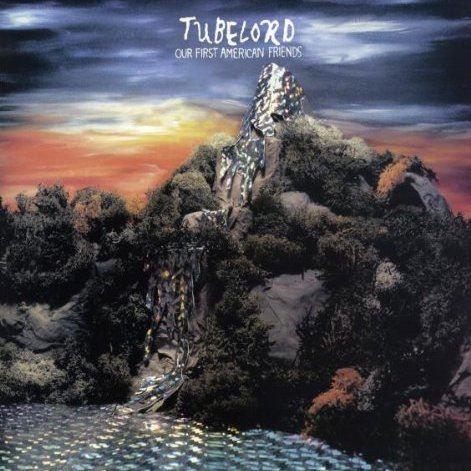 Tubelord - Our First American Friends