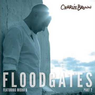 Charlie Brown - Floodgates Part 2 (featuring Misha B)