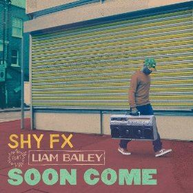 Shy FX Featuring Liam Bailey - Soon Come