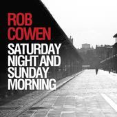 Rob Cowen - Saturday Night and Sunday Morning