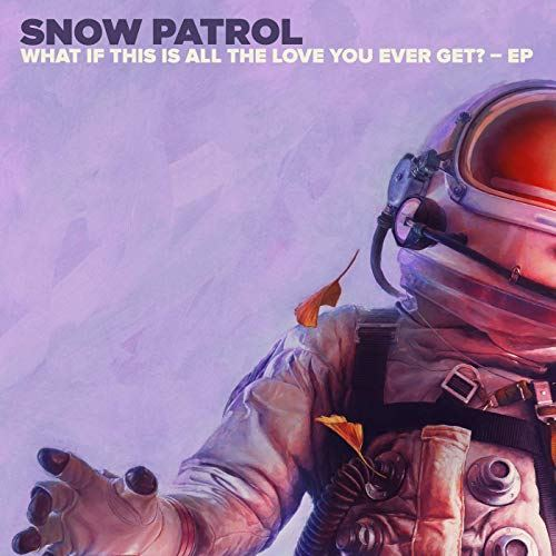 Snow Patrol - What If This Is All The Love You Ever Get